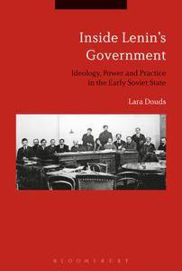 Inside Lenin's Government: Ideology, Power and Practice in the Early Soviet State