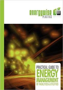 A Practical Guide to Energy Management of Facilities and Utilities