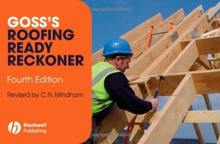 Goss's Roofing Ready Reckoner: Metric Cutting and Sizing Tables for Timber Roof Members, 4th Edition (repost)