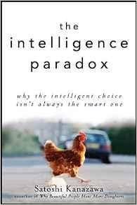 The Intelligence Paradox: Why the Intelligent Choice Isn't Always the Smart One  (repost)