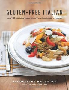 Gluten-Free Italian: Over 150 Irresistible Recipes without Wheat--from Crostini to Tiramisu (Repost)