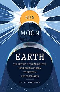 Sun Moon Earth: The History of Solar Eclipses from Omens of Doom to Einstein and Exoplanets (Repost)