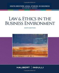 Law & Ethics in the Business Environment , Sixth Edition
