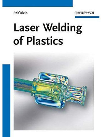 Laser Welding of Plastics: Materials, Processes and Industrial Applications [Repost]