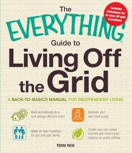 The Everything Guide to Living Off the Grid: A back-to-basics manual for independent living (Repost)
