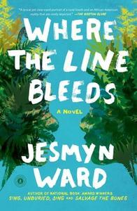 «Where the Line Bleeds» by Jesmyn Ward
