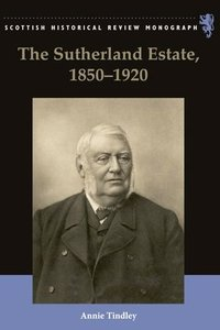 The Sutherland Estate, 1850-1920: Aristocratic Decline, Estate Management and Land Reform (repost)