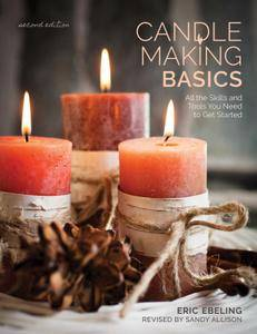 Candle Making Basics: All the Skills and Tools You Need to Get Started (How To Basics), 2nd Edition
