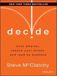 Decide: Work Smarter, Reduce Your Stress, and Lead by Example (repost)