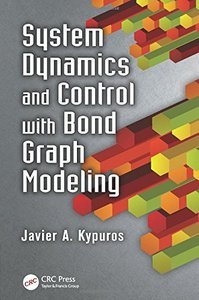 System Dynamics and Control with Bond Graph Modeling (Repost)