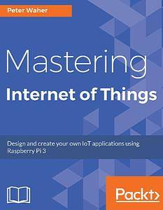 Mastering Internet of Things
