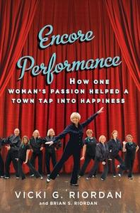«Encore Performance: How One Woman's Passion Helped a Town Tap Into Happiness» by Vicki G. Riordan,Brian Riordan
