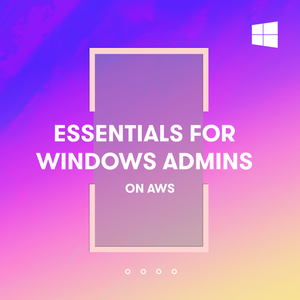 Essentials for Windows Administrators on AWS