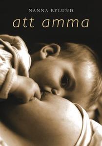 «Att amma» by Nanna Bylund