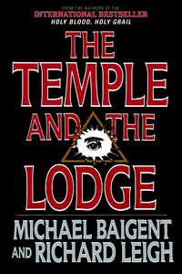 The Temple and the Lodge: The Strange and Fascinating History of the Knights Templar and the Freemasons (repost)
