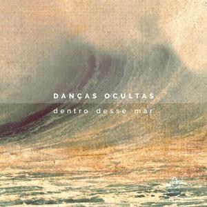 Danças Ocultas - Dentro Desse Mar (2019)