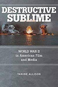 Destructive Sublime: World War II in American Film and Media (War Culture)