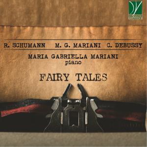 Maria Gabriella Mariani - Schumann, Mariani, Debussy: Fairy Tales (2019)