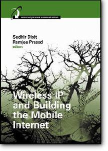 Sudhir Dixit (Editor), Ramjee Prasad (Editor), «Wireless IP and Building the Mobile Internet»