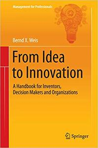 From Idea to Innovation: A Handbook for Inventors, Decision Makers and Organizations