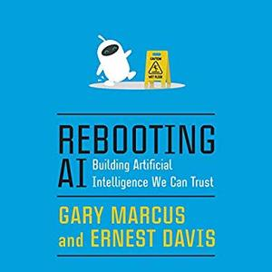 Rebooting AI: Building Artificial Intelligence We Can Trust [Audiobook]