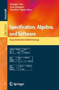Specification, Algebra, and Software: Essays Dedicated to Kokichi Futatsugi (repost)
