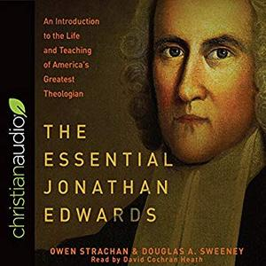 The Essential Jonathan Edwards: An Introduction to the Life and Teaching of America's Greatest Theologian [Audiobook]