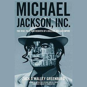Michael Jackson, Inc.: The Rise, Fall and Rebirth of a Billion-Dollar Empire [Audiobook]