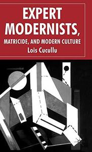 Expert Modernists, Matricide and Modern Culture: Woolf, Forster, Joyce