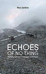 Echoes of No Thing: Thinking between Heidegger and Dōgen by Nico Jenkins