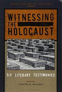 Witnessing the Holocaust: Six Literary Testimonies