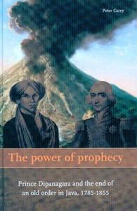 The Power of Prophecy: Prince Dipanagara and the End of an Old Order in Java, 1785-1855, Second edition