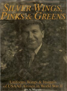 Silver Wings, Pinks & Greens: Uniforms, Wings & Insignia of USAAF Airmen in WWII (Repost)