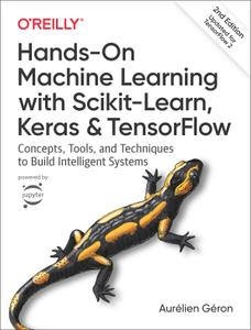 Hands-On Machine Learning with Scikit-Learn, Keras, and TensorFlow: Concepts, Tools, and Techniques to Build..., 2nd Edition