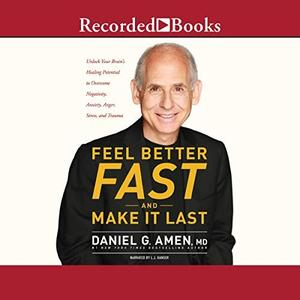 Feel Better Fast and Make It Last: Unlock Your Brain's Healing Potential to Overcome Negativity, Anxiety, Anger (Audiobook)