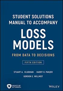 Student Solutions Manual to Accompany Loss Models: From Data to Decisions, 5th Edition