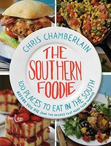 The Southern Foodie: 100 Places to Eat in the South Before You Die (and the Recipes That Made Them Famous) (repost)