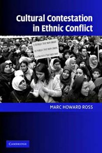 Marc Howard Ross - Cultural Contestation in Ethnic Conflict