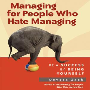 «Managing for People Who Hate Managing: Be a Success by Being Yourself» by Devora Zack