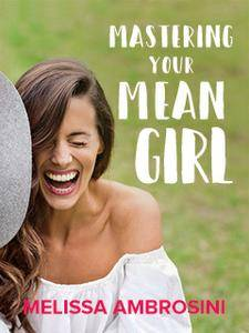 Mastering Your Mean Girl with Melissa Ambrosini
