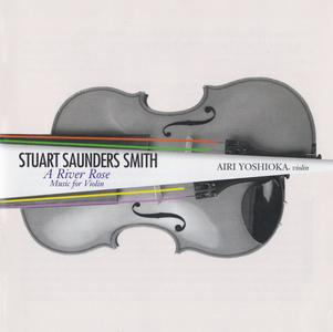 Stuart Saunders Smith - A River Rose: Music for Violin - Airi Yoshioka (2014) {New World Records 80754-2}