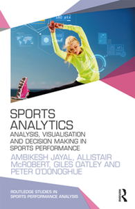 Sports Analytics : Analysis, Visualisation and Decision Making in Sports Performance