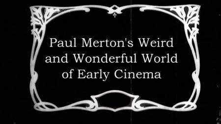 BBC - Weird and Wonderful World of Early Cinema (2009)