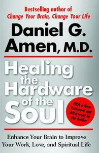 «Healing the Hardware of the Soul: How Making the Brain-Soul Connection Can Optimize Your Life, Love, and Spiritual Grow