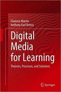 Digital Media for Learning: Theories, Processes, and Solutions