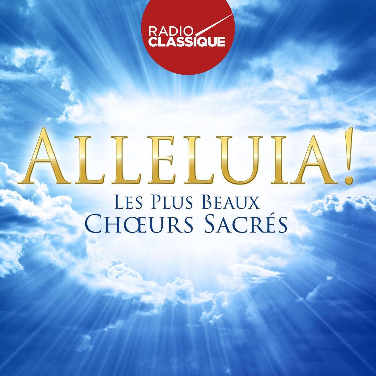 VA - Alléluia! Les plus beaux choeurs sacrés - Radio Classique (2017)