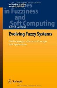Evolving Fuzzy Systems - Methodologies, Advanced Concepts and Applications (Repost)