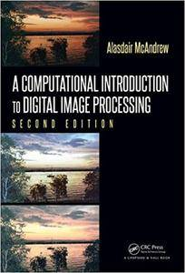 A Computational Introduction to Digital Image Processing, Second Edition