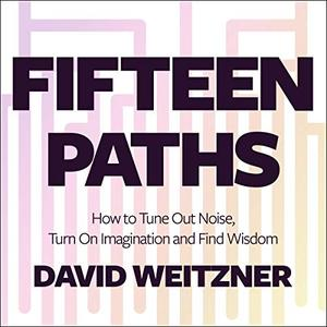 Fifteen Paths: How to Tune Out Noise, Turn On Imagination and Find Wisdom [Audiobook]