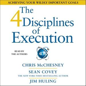 «The 4 Disciplines of Execution: Achieving Your Wildly Important Goals» by Sean Covey,Jim Huling,Chris McChesney